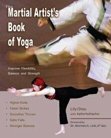 The Martial Artist's Book of Yoga: Improve Flexibility, Balance and Strength for Higher Kicks, Faste MARTIAL ARTISTS BK OF YOGA [ Lily Chou ]