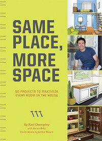 SamePlace,MoreSpace:50ProjectstoMaximizeEveryRoomintheHouse