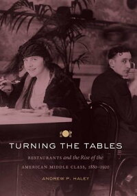 TurningtheTables:RestaurantsandtheRiseoftheAmericanMiddleClass,1880-1920