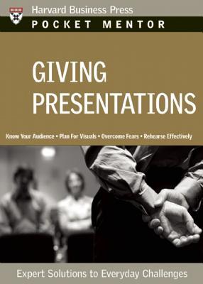 Giving Presentations: Expert Solutions to Everyday Challenges GIVING PRESENTATIONS (Pocket Mentor) [ Harvard Business School Press ]