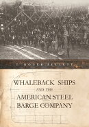 Whaleback Ships and the American Steel Barge Company