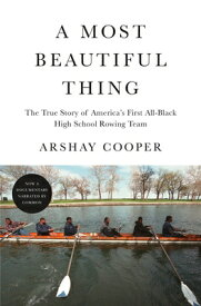 A Most Beautiful Thing: The True Story of America's First All-Black High School Rowing Team MOST BEAUTIFUL THING [ Arshay Cooper ]