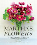 Martha's Flowers: A Practical Guide to Growing, Gathering, and Enjoying