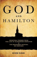 God and Hamilton: Spiritual Themes from the Life of Alexander Hamilton and the Broadway Musical He I