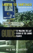 Sarria to Santiago: A Guide to Walking the Last 100km of the Camino Frances (2018 Edition)