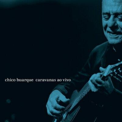 【輸入盤】Caravanas Ao Vivo [ Chico Buarque ]