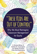 """these Kids Are Out of Control"""": Why We Must Reimagine """"classroom Management"""" for Equity"""