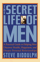 The Secret Life of Men: A Practical Guide to Helping Men Discover Health, Happiness and Deeper Perso