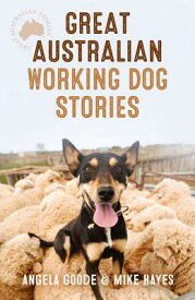 Great Australian Working Dog Stories GRT AUSTRALIAN WORKING DOG STO (Great Australian Stories) [ Angela Goode ]