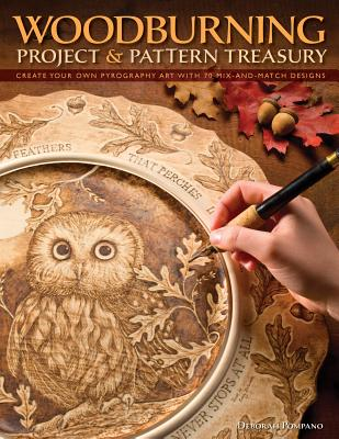 Woodburning Project & Pattern Treasury: Create Your Own Pyrography Art with 70 Mix-And-Match Designs WOODBURNING PROJECT & PATTERN [ Debbie Pompano ]