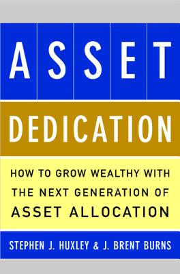 Asset Dedication: How to Grow Wealthy with the Next Generation of Asset Allocation ASSET DEDICATION [ Stephen J. Huxley ]