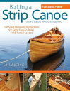 Building a Strip Canoe, Second Edition, Revised & Expanded: Full-Sized Plans and...