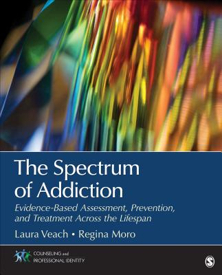 The Spectrum of Addiction: Evidence-Based Assessment, Prevention, and Treatment Across the Lifespan SPECTRUM OF ADDICTION (Counseling and Professional Identity) [ Laura J. Veach ]