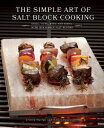 The Simple Art of Salt Block Cooking: Grill, Cure, Bake and Serve with Himalayan...