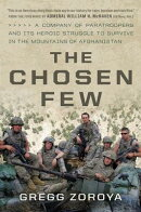 The Chosen Few: A Company of Paratroopers and Its Heroic Struggle to Survive in the Mountains of Afg