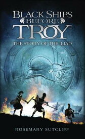 Black Ships Before Troy: The Story of the Iliad BLACK SHIPS BEFORE TROY [ Rosemary Sutcliff ]