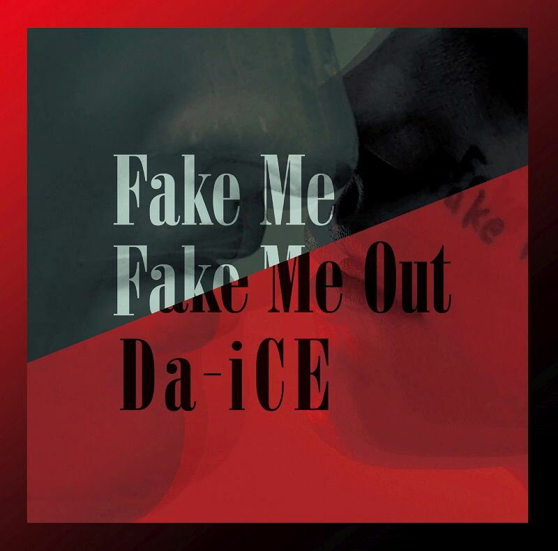 FAKE ME FAKE ME OUT [ Da-iCE ]