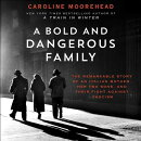 A Bold and Dangerous Family: The Remarkable Story of an Italian Mother, Her Two Sons, and Their Figh