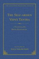 The Self-Arisen Vidya Tantra (Vol 1) and the Self-Liberated Vidya Tantra (Vol 2): A Translation of t