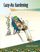 Lazy-Ass Gardening: Maximize Your Soil, Minimize Your Toil