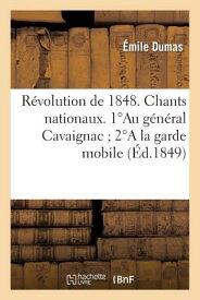 Revolution de 1848. Chants Nationaux. 1au General Cavaignac; 2a La Garde Mobile: ; 3l'archeveque de FRE-REVOLUTION DE 1848 CHANTS (Arts) [ Emile Dumas ]