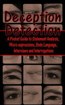 Deception Detection: A Pocket Guide to Statement Analysis, Micro-Expressions, Body Language, Intervi