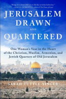 Jerusalem, Drawn and Quartered: One Woman's Year in the Heart of the Christian, Muslim, Armenian, an