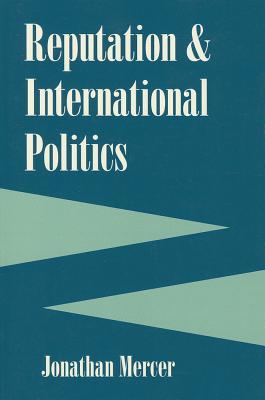 Reputation and International Politics REPUTATION & INTL POLITICS (Cornell Studies in Security Affairs (Paperback)) [ Jonathan Mercer ]