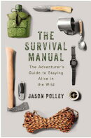 The Survival Manual: The Adventurer's Guide to Surviving in the Wild