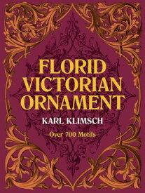 Florid Victorian Ornament FLORID VICTORIAN ORNAMENT REV/ (Dover Pictorial Archives) [ Karl Klimsch ]