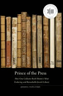 Prince of the Press: How One Collector Built History's Most Enduring and Remarkable Jewish Library