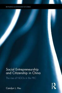 SocialEntrepreneurshipandCitizenshipinChina:TheRiseofNgosinthePRCSOCIALENTREPRENEURSHIP&CITI(RoutledgeResearchonthePoliticsandSociologyofChina)[CarolynL.Hsu]