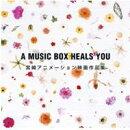 A MUSIC BOX HEALS YOU 宮崎アニメーション作品オルゴール集