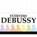 エヴリデイ・ドビュッシー 〜究極のドビュッシー・ベスト