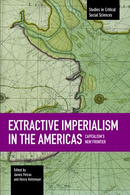 Extractive Imperialism in the Americas: Capitalism's New Frontier EXTRACTIVE IMPERIALISM IN THE (Studies in Critical Social Sciences) [ James Petras ]
