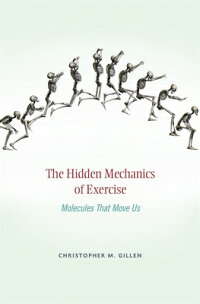 TheHiddenMechanicsofExercise:MoleculesThatMoveUs[ChristopherM.Gillen]