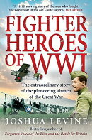 Fighter Heroes of WWI: The Extraordinary Story of the Pioneering Airmen of the Great War