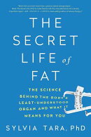 The Secret Life of Fat: The Science Behind the Body's Least Understood Organ and What It Means for Y