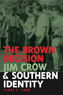 The Brown Decision, Jim Crow, and Southern Identity BROWN DECISION JIM CROW & SOUT (Mercer University Lamar Memorial Lectures) [ James Cobb ]