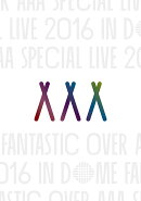 AAA Special Live 2016 in Dome -FANTASTIC OVER-(初回生産限定盤)(スマプラ対応)