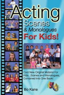 Acting Scenes & Monologues for Kids!: Original Scenes and Monologues Combined Into One Very Special