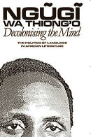 Decolonising the Mind: The Politics of Language in African Literature
