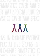 AAA Special Live 2016 in Dome -FANTASTIC OVER-(スマプラ対応)
