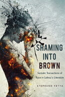 Shaming Into Brown: Somatic Transactions of Race in Latina/O Literature
