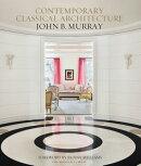 Contemporary Classical Architecture: John B. Murray