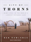 City of Thorns: Nine Lives in the World�s Largest Refugee Camp