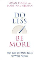 Do Less Be More: Ban Busy and Make Space for What Matters