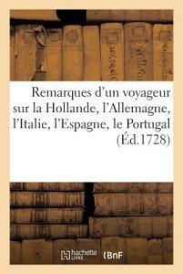 Remarques d'Un Voyageur Sur La Hollande, l'Allemagne, l'Italie, l'Espagne, Le Portugal, l'Afrique FRE-REMARQUES DUN VOYAGEUR SUR [ Sans Auteur ]