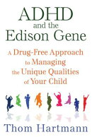 ADHD and the Edison Gene: A Drug-Free Approach to Managing the Unique Qualities of Your Child