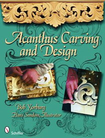 Acanthus Carving and Design ACANTHUS CARVING & DESIGN [ Bob Yorburg ]
